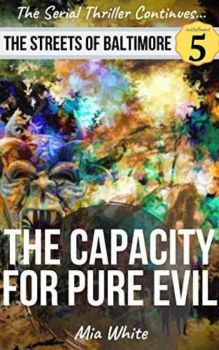 The Capacity For Pure Evil: An Action Thriller with Vigilante Justice! (The Streets Of Baltimore Series Book 5)