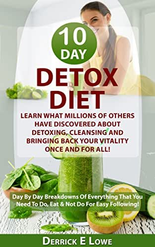 Detox Diet:Learn What Millions Of Others Have Discovered About Detoxing, Cleansing And Bringing Back Your Vitality Once And For All!: Day By Day Breakdowns ... recipes,detox diets,detox cleansing)