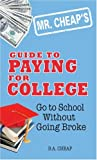 img - for Mr. Cheap's Guide to Paying for College: Go to School without Going Broke by B.A. Cheap (2008-01-01) book / textbook / text book