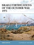 Israeli Fortifications of the October War 1973, Simon Dunstan, 1846033616