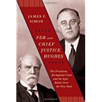 FDR and Chief Justice Hughes: The President, the Supreme Court, and the Epic Battle...