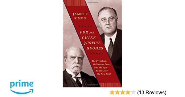 Fdr and chief justice hughes the president the supreme court and fdr and chief justice hughes the president the supreme court and the epic battle over the new deal james f simon 9781416573289 amazon books fandeluxe Gallery