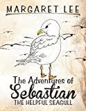 The Adventures of Sebastian the Helpful Seagull, Margaret Lee, 1477106723