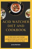 Acid Watcher Diet And Cookbook: A diet plan and