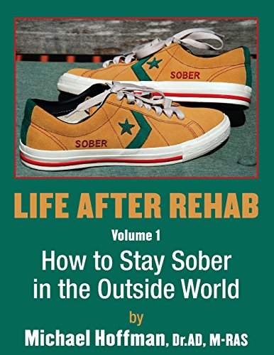 Life After Rehab Volume I: How to Stay Sober in the Outside World