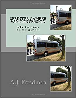 Sprinter Van Camper >> Sprinter Van Camper Conversion Diy Guide Booklet A J Freedman