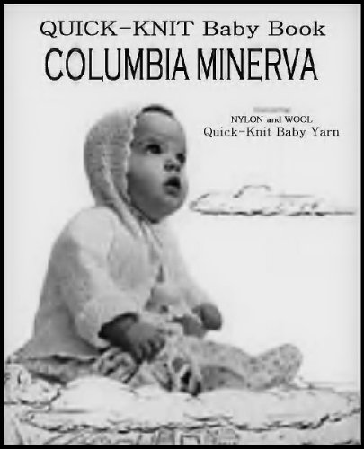 (COLUMBIA MINERVA QUICK-KNIT BABY BOOK 12 Vintage Knitting Patterns. Includes: Layette Set (wrapping blanket, jacket, bonnet & bootees); Sweaters (cardigan, slip-on, wrap); and 2 Sacque patterns)