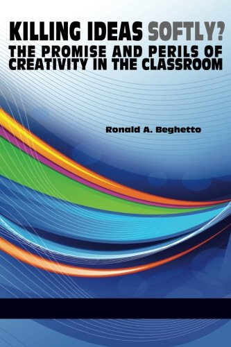 Killing ideas softly?: The promise and perils of creativity in the classroom