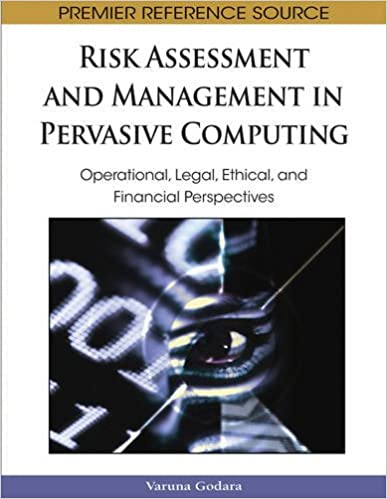 Risk Assessment and Management in Pervasive Computing: Operational, Legal, Ethical, and Financial Perspectives (Premier Reference Source)