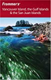 Frommer's Vancouver Island, the Gulf Islands and the San Juan Islands, Chris McBeath, 0470839783