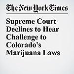 Supreme Court Declines to Hear Challenge to Colorado's Marijuana Laws | Adam Liptak