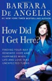 How Did I Get Here?, Barbara De Angelis, 0312330154
