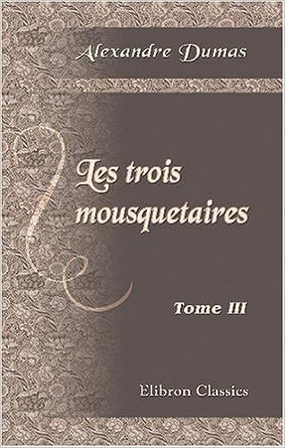 En ligne téléchargement gratuit Les Trois Musquetaires: Tome 3 pdf, epub