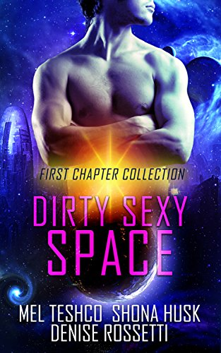 Dirty Sexy Space: first chapter collection: scifi space opera romance