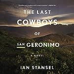 The Last Cowboys of San Geronimo: A Novel | Ian Stansel