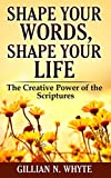 Shape Your Words....Shape Your Life: The Creative Power of the Scriptures