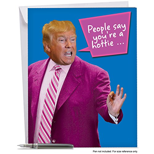 J4056BDG Jumbo Funny Birthday Card: Trump - You're A Hottie With Envelope (Extra Large Version: 8.5'' x 11'')