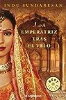 La emperatriz tras el velo par Indu Sundaresan