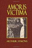 Amoris Victima, Arthur Symons, 1494489635