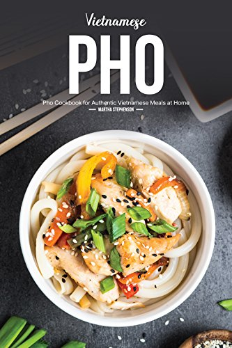 Vietnamese Pho: Pho Cookbook for Authentic Vietnamese Meals at Home by Martha Stephenson