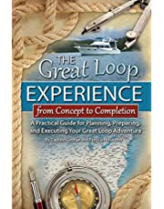 The Great Loop Experience - From Concept to Completion A Practical Guide for Planning, Preparing and Executing Your Great Loop Adventure