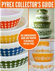 Pyrex Collector's Guide: The Comprehensive Guide And Tracker To Decorated Vintage Pyrex