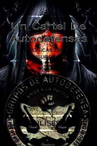 Un Cartel De Autodefensas: Cronicas De Un Insurgente: Volume ...