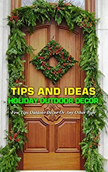 Tips And Ideas Holiday Outdoor Decor: Few Tips Outdoor Decor Or Any Other Type