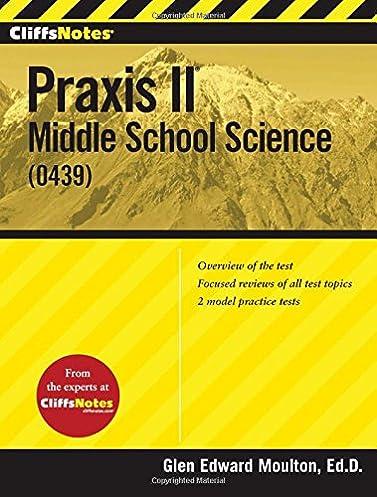 cliffsnotes praxis ii middle school science 0439 glen moulton rh amazon com middle school science praxis practice questions praxis ii middle school science study guide