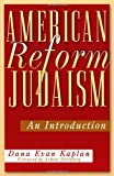 American Reform Judaism : An Introduction, Kaplan, Dana Evan, 0813532191