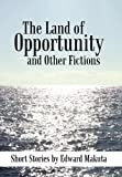 The Land of Opportunity and Other Fictions, Edward Makuta, 1450234933