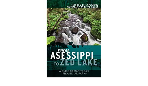 From Asessippi to Zed Lake: A Guide to Manitoba's Provincial