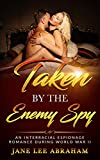 TAKEN BY THE ENEMY SPY: AN INTERRACIAL ESPIONAGE ROMANCE DURING WORLD WAR TWO