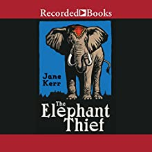 The Elephant Thief Audiobook by Jane Kerr Narrated by Robin Laing