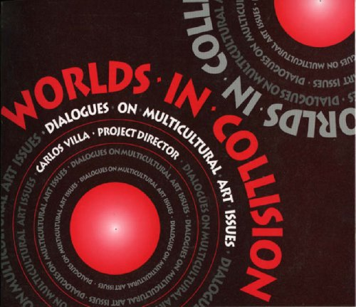 Worlds of Collision: Dialogues on Multicultural Art Issues