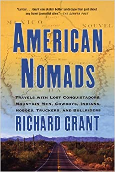 American Nomads: Travels with Lost Conquistadors, Mountain Men, Cowboys, Indians, Hoboes, Truckers, and Bullriders by Richard Grant (2005-01-07)