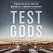 Test Gods: Virgin Galactic and the Making of a Modern Astronaut