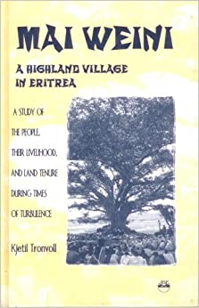 Mai Weini: A Highland Village in Eritrea : A Study of the People, Their Livelihood, and Land Tenure During Times of Turbulence