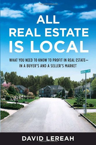 All Real Estate Is Local: What You Need to Know to Profit in Real Estate - in a Buyer