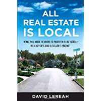All Real Estate Is Local: What You Need to Know to Profit in Real Estate - in a...