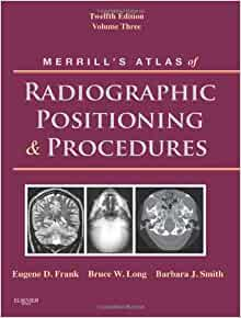 Merrill's Atlas Of Radiographic Positioning and Procedures 13e Vol Set 1-3