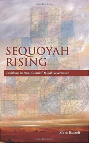 Sequoyah Rising: Problems in Post-Colonial Tribal Governance by Steve Russell (2010-05-31)