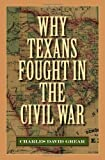 Why Texans Fought in the Civil War (Sam Rayburn Series on Rural Life, sponsored by Texas A&M University-Commerce)