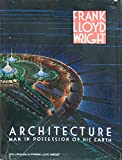 img - for Frank Lloyd Wright Architecture - Man in Possession of his Earth book / textbook / text book