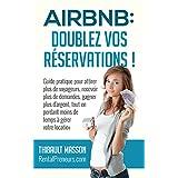 Airbnb : Doublez vos Réservations: Guide pratique pour recevoir plus de voyageurs, recevoir plus de demandes, gagner plus d'argent, tout en perdant moins ... à gérer votre location. (French Edition)