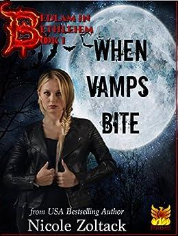 When Vamps Bite (Bedlam in Bethlehem Book 1) by [Zoltack, Nicole]