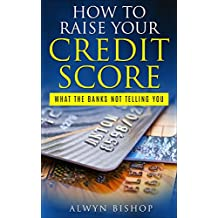 How To Raise Your Credit Score: What The Banks Not Telling You