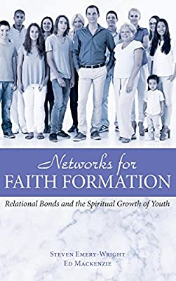 Networks for Faith Formation: Relational Bonds and the Spiritual Growth of Youth