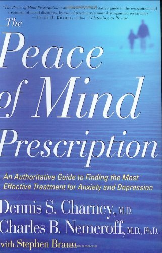 Book cover from The Peace of Mind Prescription: An Authoritative Guide to Finding the Most Effective Treatment for Anxiety and Depression by Dennis Charney (2004-04-26) by Dennis Charney;Charles Nemeroff;Stephen R. Braun