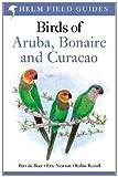 Birds of Aruba, Curacao and Bonaire. by Bart de Boer, Eric Newton, Robin Restall